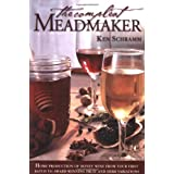 The Compleat Meadmaker : Home Production of Honey Wine From Your First Batch to Award-winning Fruit and Herb Variations ~ Ken Schramm