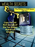 img - for Wealth Secrets the Richest 1% Will Never Tell You: How to Transform Your Financial Life and Copy the Get Rich Secrets of the Top Money Makers in America book / textbook / text book