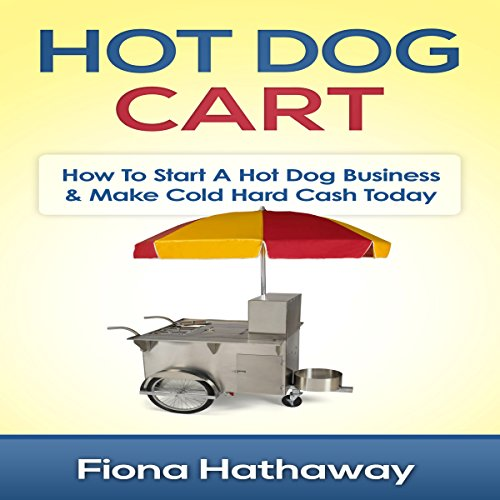 Hot Dog Cart: How to Start a Hot Dog Business & Make Cold Hard Cash Today (How To Make A Hot Dog compare prices)