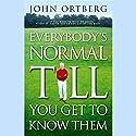 Everybody's Normal Till You Get to Know Them Hörbuch von John Ortberg Gesprochen von: Jay Charles