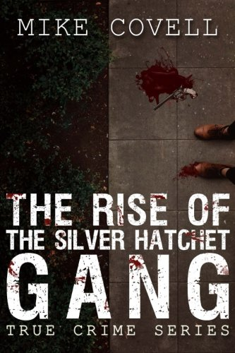 Download the rise of the silver hatchet gang mike covell true crime download the rise of the silver hatchet gang mike covell true crime series mike covell pdf fandeluxe Image collections