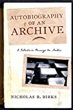 """Nicholas B. Dirks, """"Autobiography of an Archive : A Scholar's Passage to India"""" (Columbia UP, 2015)"""