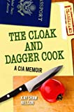 Cloak and Dagger Cook, The: A CIA Memoir