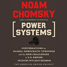 Power Systems: Conversations on Global Democratic Uprisings and the New Challenges to U.S. Empire (       UNABRIDGED) by Noam Chomsky Narrated by Noam Chomsky, David Barsamian
