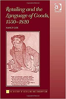 Retailing And The Language Of Goods 1550-1820 (The History Of Retailing And Consumption)