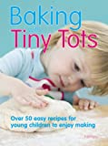 Baking with Tiny Tots: Over 50 Easy Recipes for Young Children to Enjoy Making Becky Johnson