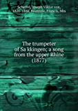 The trumpeter of Sa�?kkingen; a song from the upper Rhine (1877)