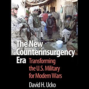 The New Counterinsurgency Era: Transforming the U.S. Military for Modern Wars | [David H. Ucko]