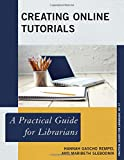 img - for Creating Online Tutorials: A Practical Guide for Librarians (Practical Guides for Librarians) book / textbook / text book
