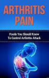 Arthritis Pain - Foods You Should Know To Control Arthritis Attack (Arthritis, Arthritis Pain, Arthritis Diet, Arthritis Remedy, Arthritis Control)