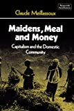 img - for Maidens, Meal and Money: Capitalism and the Domestic Community (Themes in the Social Sciences) book / textbook / text book