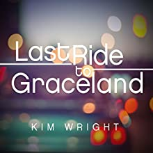 Last Ride to Graceland Audiobook by Kim Wright Narrated by Cassandra Morris