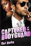 Captured by the Bodyguard (B... - Dez Burke