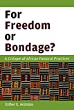 For Freedom or Bondage?: A Critique of African Pastoral Practices