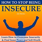 How to Stop Being Insecure [Learn How...