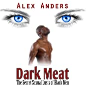 Dark Meat: The Secret Sexual Lusts of Black Men | [Alex Anders]