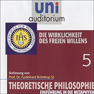 Die Wirklichkeit des freien Willens (Theoretische Philosophie 5) Hörbuch