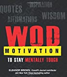 WOD Motivation: Quotes, Inspiration, Affirmations, and Wisdom to Stay Mentally Tough