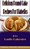 Delicious Pound Cake Recipes For Diabetics (Diabetic Friendly Alternatives)