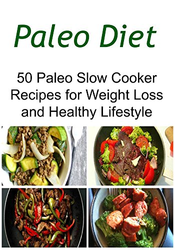 Paleo Diet: 50 Paleo Slow Cooker Recipes for Weight Loss and Healthy Lifestyle: (Paleo Diet, Paleo Diet Recipes, Weight Loss, Slow Cooker Recipes) by Jasmine L. Moons