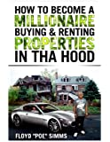 How To Become A Millionaire Buying And Renting Properties In Tha Hood