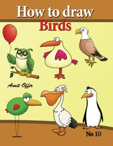 how to draw birds: drawing book for kids and adults that will teach you how to draw birds step by step: Volume 10 (how to draw cartoon characters)