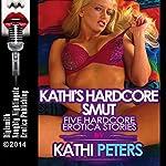 Kathi's Hardcore Smut: Five Hardcore Erotica Stories | Kathi Peters