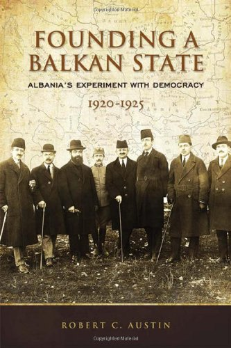 Founding a Balkan State: Albania's Experiment with Democracy, 1920-1925 (Fan Noli compare prices)