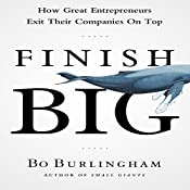 Finish Big: How Great Entrepreneurs Exit Their Companies on Top | [Bo Burlingham]