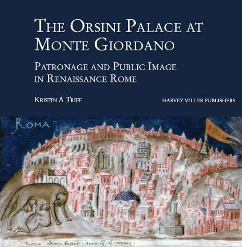 The Orsini Palace at Monte Giordano: Patronage and Public Image in Renaissance Rome (Art and Architecture in Early Modern Italy)