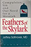 Feathers of the skylark: Compulsion, sin and our need for a Messiah (0965294501) by Satinover, Jeffrey