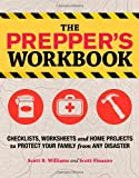 The Prepper\'s Workbook: Checklists, Worksheets, and Home Projects to Protect Your Family from Any Disaster by Scott B. Williams