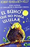 Robert Fisher El Buho Que No Podia Ulular