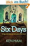 Six Days: The Age of the Earth and th...