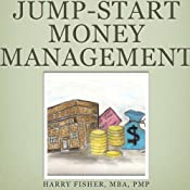 Jump-Start Money Management:: A Practical Guide for Parents to Help Teach Their Children About Money Management, Volume 1 | [Harry R. Fisher]