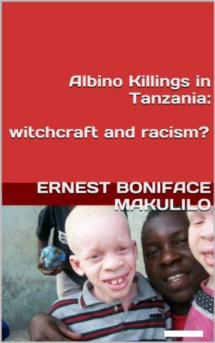 ALBINO KILLINGS IN TANZANIA: Witchcraft and Racism? PDF