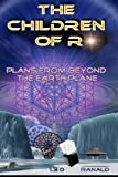 img - for The Children of R: Plans From Beyond the Earth Plane book / textbook / text book