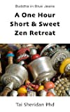 A One Hour Short & Sweet Zen Retreat