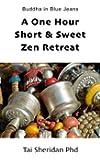A One Hour Short & Sweet Zen Retreat