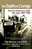 img - for The Depths of Courage: American Submariners at War with Japan, 1941-1945 book / textbook / text book