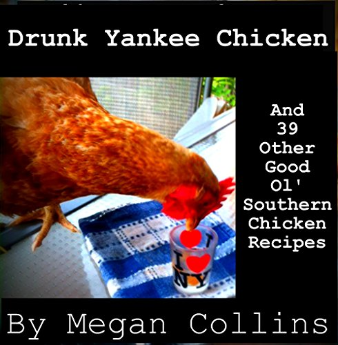 Drunk Yankee Chicken and 39 Other Good Ol' Southern Chicken Recipes by Megan Collins