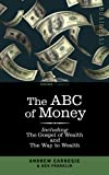 The ABC of Money: Including, The Gospel of Wealth and The Way to Wealth by Benjamin FranklinAndrew Carnegie