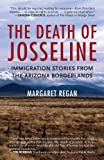 The Death of Josseline: Immigration Stories from the Arizona Borderlands (0807001309) by Regan, Margaret