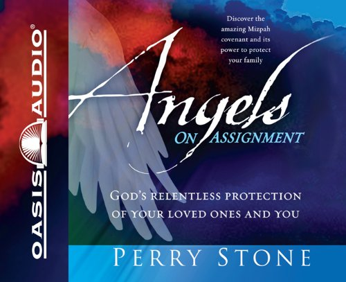 Angels of Assignment: God's Relentless Protection of Your Loved Ones and You