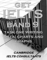GET IELTS BAND 9 - In Academic Writing Task 1- Data, Charts and Graphs: 12 Model Essays (English Edition)