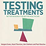 Testing Treatments: Better Research for Better Healthcare | Imogen Evans,Hazel Thornton,Iain Chalmers,Paul Glasziou
