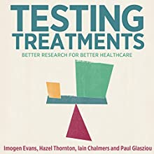Testing Treatments: Better Research for Better Healthcare Audiobook by Imogen Evans, Hazel Thornton, Iain Chalmers, Paul Glasziou Narrated by Imogen Evans