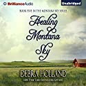Healing Montana Sky: The Montana Sky Series, Book 5 (       UNABRIDGED) by Debra Holland Narrated by Natalie Ross