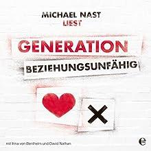 Generation Beziehungsunfähig Hörbuch von Michael Nast Gesprochen von: Michael Nast, Irina von Bentheim, David Nathan