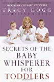 Secrets of the Baby Whisperer for Toddlers Tracy Hogg